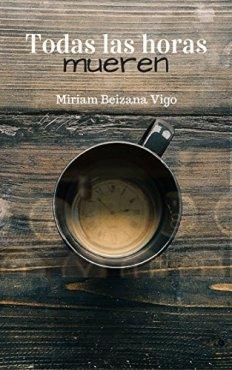 Todas las horas mueren, Miriam Beizana Vigo