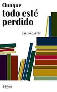 Aunque todo esté perdido-Carlos Garvín