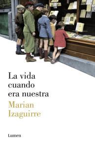 La vida cuando era nuestra- Marian Izaguirre