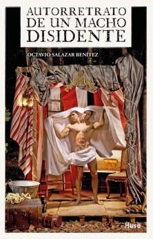 Autorretrato de un macho disidente- Octavio Salazar