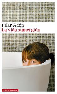 La vida sumergida- Pilar Adón